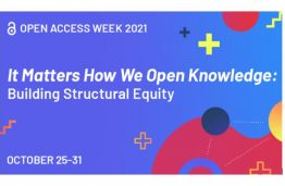 """2021 Open Access Week: """"It Matters How We Open Knowledge: Building Structural Equity"""""""